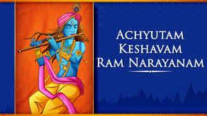Achyutam Keshavam Ram Narayanam