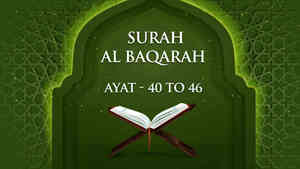 Al Baqarah : 40 - 46