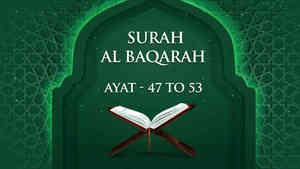 Al Baqarah : 47 - 53
