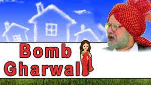Bomb Gharwali