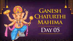 Ganesh Chaturthi Mahima - Day 5