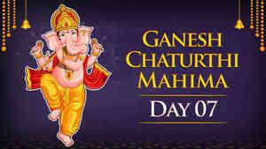 Ganesh Chaturthi Mahima - Day 7