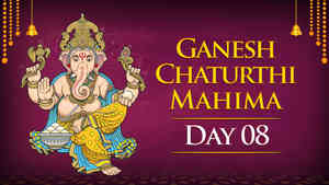 Ganesh Chaturthi Mahima - Day 8