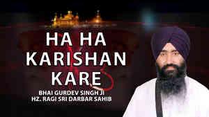 Ha Ha Karishan Kare Bhai Gurdev Singh