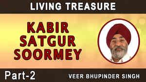 Kabir Satgur Soormey Part 2