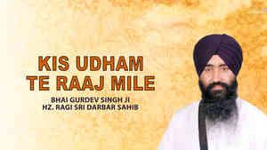 Kis Udham Te Raaj Mile Bhai Gurdev Singh