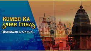 Kumbh Ka Itihas Haridwar & Ganga
