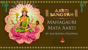 Mahagauri Mata Aarti by Anuradha Paudwal