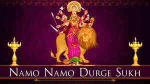 Namo Namo Durge Sukh