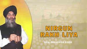 Nirgun Rakh Liya Bhai Bakhshish Singh