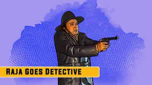 Raja Goes Detective