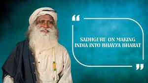 Sadhguru On Making India Into Bhavya Bharat