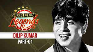 Screen Legends - Dilip Kumar Part 1