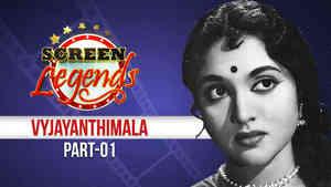 Screen Legends - Vyjayanthimala Part 1