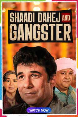 Shaadi, Dahej & Gangster