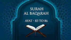 Al Baqarah : 83 - 86