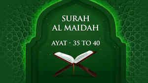Surah - Al Maidah - Ayat - 35 To 40