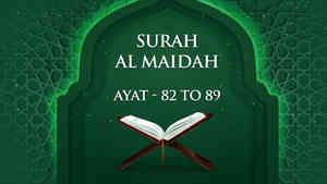 Surah - Al Maidah - Ayat - 82 To 89