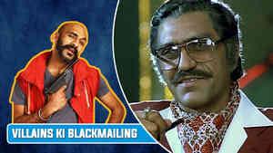Villains Ki Blackmailing